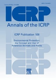 ICRP Publication 108: Environmental Protection: the Concept and Use of Reference Animals and Plants: Annals of the ICRP Volume 38 Issue 4-6 (International Commission on Radiological Protection)