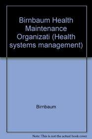 Birnbaum Health Maintenance Organizati (Health systems management ; v. 7)