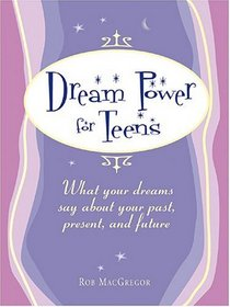 Dream Power for Teens: What York Dreams Say About Your Past, Present, and Future