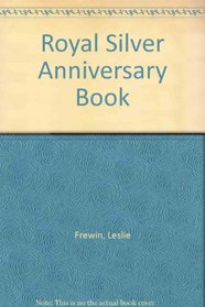 The royal silver anniversary book, 1947-72: A pageant in words and pictures of the twenty-five years of marriage of Her Majesty Queen Elizabeth II and ... Prince Philip, Duke of Edinburgh, KG, KT;