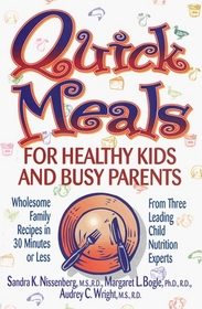 Quick Meals for Healthy Kids and Busy Parents: Wholesome Family Recipes in 30 Minutes or Less