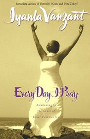 Every Day I Pray: Prayers for Awakening to the Grace of Inner Communion
