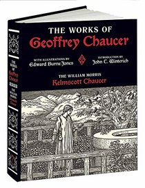 The Works of Geoffrey Chaucer: The William Morris Kelmscott Chaucer With Illustrations by Edward Burne-Jones (Calla Editions)