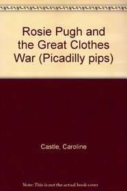 Rosie Pugh  the Great Clothes War (Picadilly Pips)