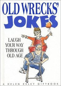 Old Wrecks' Jokes: Laugh Your Way Through Old Age (Helen Exley Giftbook)
