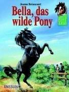 Das Pony- Trio. Bella, das wilde Pony. ( Ab 8 J.).