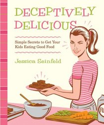 Deceptively Delicious: Simple Secrets to Get Your Kids Eating Good Food