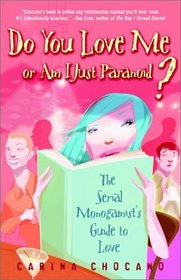 Do You Love Me or Am I Just Paranoid? : The Serial Monogamist's Guide to Love