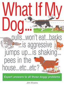 What if My Dog...?: Expert Answers to All Those Doggy Problems