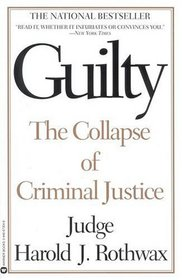Guilty : The Collapse of  Criminal Justice