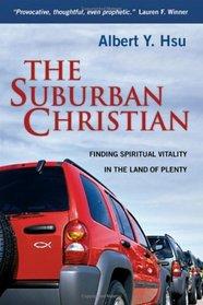 The Suburban Christian: Finding Spiritual Vitality in the Land of Plenty