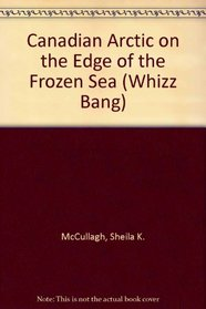Canadian Arctic on the Edge of the Frozen Sea (Whizz Bang)