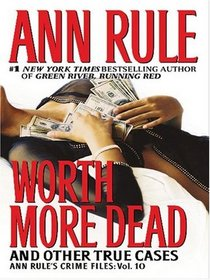 Worth More Dead and Other True Cases (Crime Files, Vol. 10)