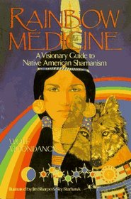 Rainbow Medicine: A Visionary Guide to Native American Shamanism