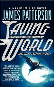 Saving the World and Other Extreme Sports (Maximum Ride, Bk 3)