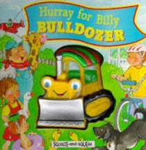 Hurray for Billy Bulldozer (Squeeze & Squeak Vehicles)