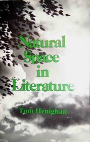 Natural Space in Literatore (Early Canadian poetry series - criticism & biography)