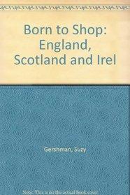 Born to Shop: England, Scotland and Irel