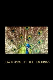 How to Practice the Teachings