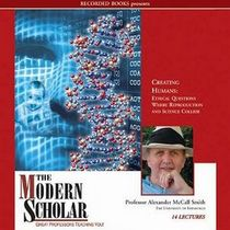 Creating Humans: Ethical Questions Where Reproduction and Science Collide (Modern Scholar)