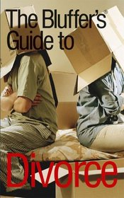 The Bluffer's Guide to Divorce: Bluff Your Way in Divorce (Bluffer's Guides - Oval Books)