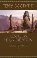 Les piliers de la creation (The Pillars of Creation) (Sword of Truth, Bk 7) (French Edition)