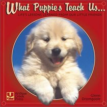 What Puppies Teach Us: Life's Lessons Learned from Our Little Friends