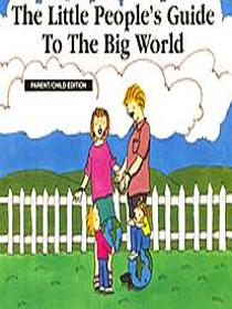 The Little People's Guide To The Big World (Parent/Child Edition)