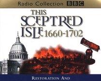 This Sceptred Isle: Restoration and Glorious Revolution: 1660-1702 (BBC Radio Collection)