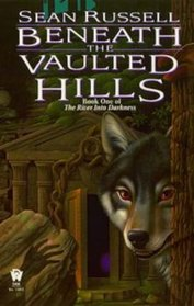 Beneath the Vaulted Hills (River into Darkness, Bk 1)