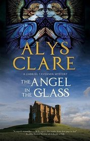 The Angel in the Glass (Gabriel Taverner, Bk 2)