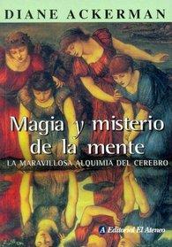 Magia Y Misterio De La Mente/magic And the Mystery of the Minds: La Maravillosa Alquimia Del Cerebro/the Marvolouse Alchemy of the Mind