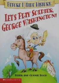 Let's Play Soldier, George Washington! (Before I Made History)