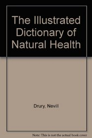 The Illustrated Dictionary of Natural Health