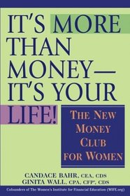 It's More Than Money-It's Your Life! : The New Money Club for Women