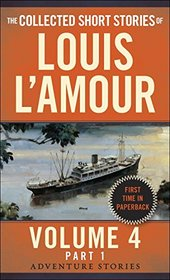 The Collected Short Stories of Louis L'Amour, Volume 4, Part 1: The Adventure Stories
