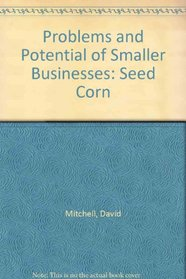 Problems and Potential of Smaller Businesses: Seed Corn