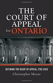 The Court of Appeal for Ontario: Defining the Right of Appeal in Canada, 1792-2013