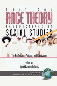 Critical Race Theory : Perspectives on the Social Studies: The Profession, Policies, and Curriculum