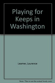 Playing for keeps: In Washington