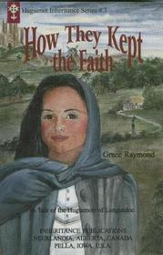 How They Kept the Faith: A Tale of the Huguenots of Languedoc (Huguenot Inheritance Series, #3)