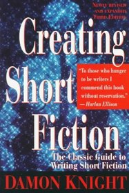 Creating Short Fiction : The Classic Guide to Writing Short Fiction