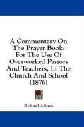 A Commentary On The Prayer Book: For The Use Of Overworked Pastors And Teachers, In The Church And School (1876)