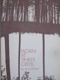 Pilgrim at Tinker Creek; An American Childhood; The Writing Life