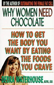 Why Women Need Chocolate: Eat What You Crave to Look Good  Feel Great