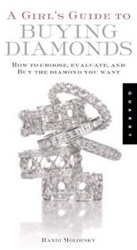 A Girl's Guide to Buying Diamonds: How to Choose, Evaluate, and Buy the Diamond You Want