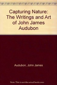Capturing Nature: The Writings and Art of John James Audubon