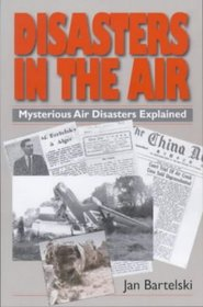 Disasters in the Air: Mysterious Air Disasters Explained