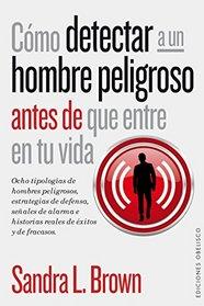 Como detectar a un hombre peligroso antes de que entre en tu vida (Spanish Edition)