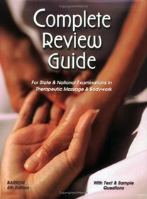 Complete Review Guide for State & National Examinations in Therapeutic Massage & Bodywork
